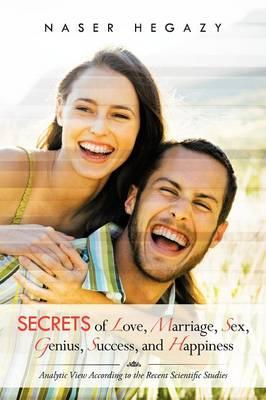 Secrets of Love, Marriage, Sex, Genius, Success, and Happiness