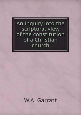 An Inquiry Into the Scriptural View of the Constitution of a Christian Church