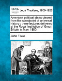 American Political Ideas Viewed from the Standpoint of Universal History : Three Lectures Delivered at the Royal Institution of Great Britain in May 1880