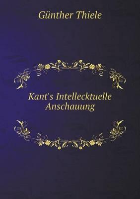 Kant's Intellecktuelle Anschauung