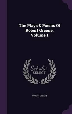The Plays & Poems of Robert Greene, Volume 1