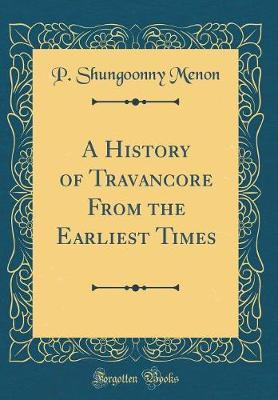 A History of Travancore From the Earliest Times (Classic Reprint)