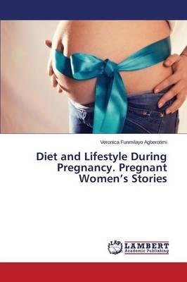 Diet and Lifestyle During Pregnancy. Pregnant Women's Stories
