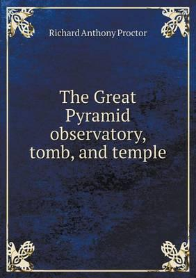 The Great Pyramid Observatory, Tomb, and Temple