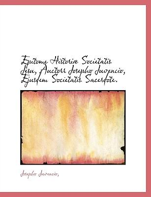 Epitome Histori Societatis Jesu, Auctorr Josepho Juvencio, Ejusdem Societatis Sacerdote