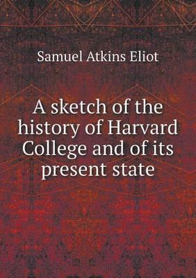 A Sketch of the History of Harvard College and of Its Present State