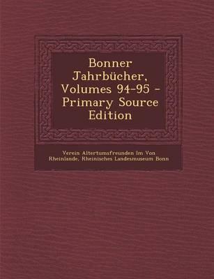 Bonner Jahrbucher, Volumes 94-95 - Primary Source Edition