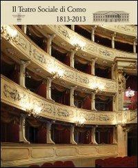 Il Teatro Sociale di Como. 1813-2013