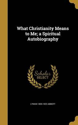 WHAT CHRISTIANITY MEANS TO ME