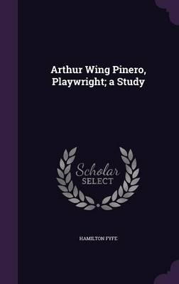 Arthur Wing Pinero, Playwright; A Study