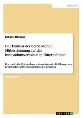 Der Einfluss der betrieblichen Mitbestimmung auf das Innovationsverhalten in Unternehmen