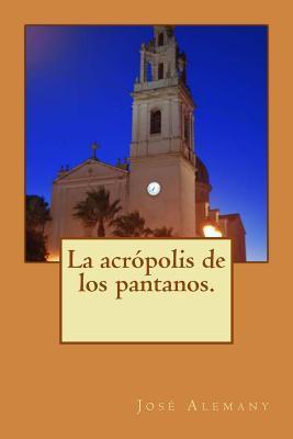 La acrópolis de los pantanos / The acropolis of the marshes