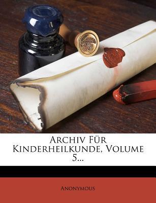 Archiv Fur Kinderheilkunde, Volume 5...