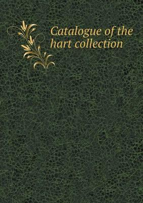 Catalogue of the Hart Collection