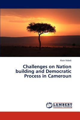 Challenges on Nation building and Democratic Process in Cameroun
