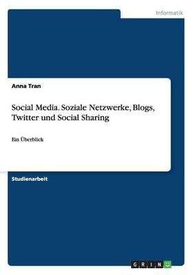 Social Media. Soziale Netzwerke, Blogs, Twitter und Social Sharing