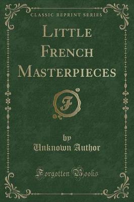 Little French Masterpieces (Classic Reprint)