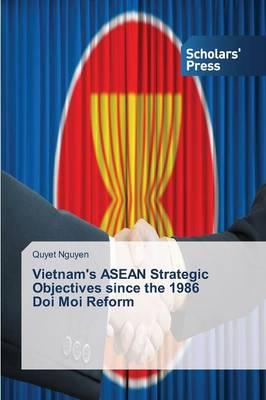 Vietnam's ASEAN Strategic Objectives since the 1986 Doi Moi Reform