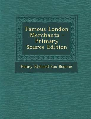 Famous London Merchants - Primary Source Edition