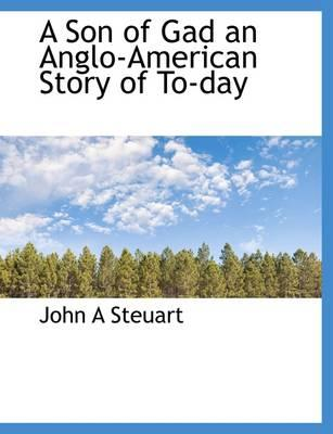 A Son of Gad an Anglo-American Story of To-Day