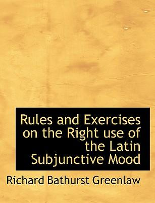 Rules and Exercises on the Right Use of the Latin Subjunctive Mood