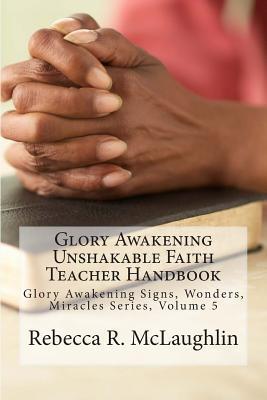 Glory Awakening Unshakable Faith Teacher Handbook