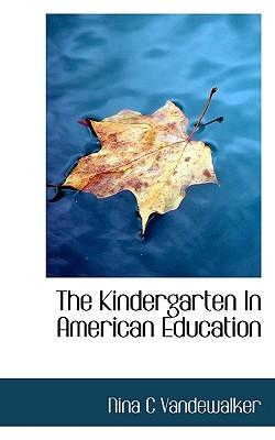 The Kindergarten in American Education