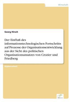Der Einfluß des informationstechnologischen Fortschritts auf Prozesse der Organisationsentwicklung aus der Sicht des politischen Organisationsansatzes von Crozier und Friedberg
