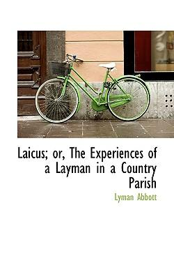 Laicus; Or, the Experiences of a Layman in a Country Parish
