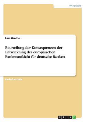 Beurteilung der Konsequenzen der Entwicklung der europäischen Bankenaufsicht für deutsche Banken