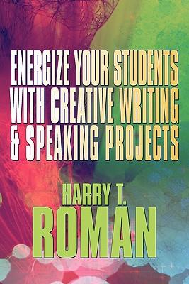 Energize Your Students With Creative Writing & Speaking Projects