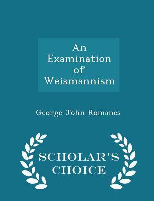 An Examination of Weismannism - Scholar's Choice Edition