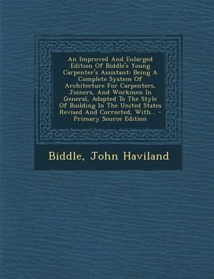 An Improved and Enlarged Edition of Biddle's Young Carpenter's Assistant