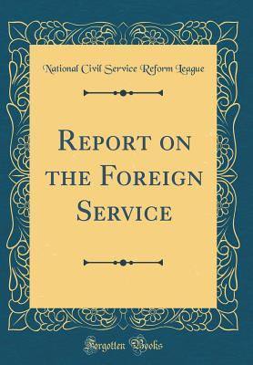 Report on the Foreign Service (Classic Reprint)