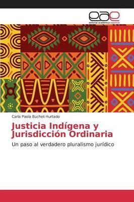 Justicia Indígena y Jurisdicción Ordinaria