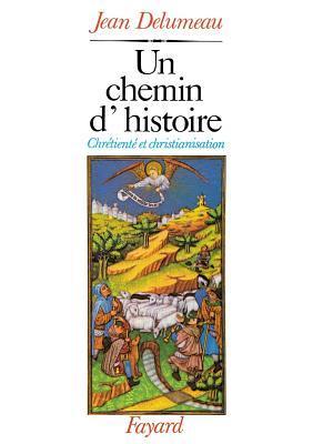 Un chemin d'histoire. Chrétienté et christianisation