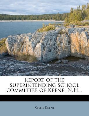 Report of the Superintending School Committee of Keene, N.H. .