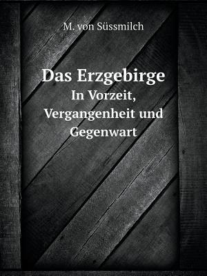 Das Erzgebirge in Vorzeit, Vergangenheit Und Gegenwart