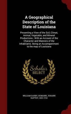 A Geographical Description of the State of Louisiana