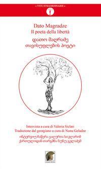 Dato Magradze. Il poeta della libertà. Ediz. italiana e georgiana