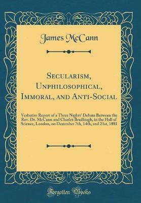 Secularism, Unphilosophical, Immoral, and Anti-Social