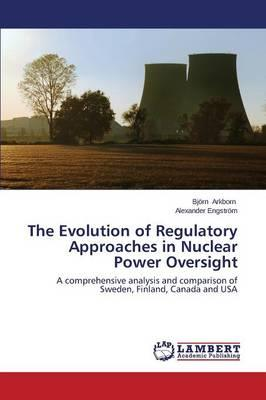 The Evolution of Regulatory Approaches in Nuclear Power Oversight
