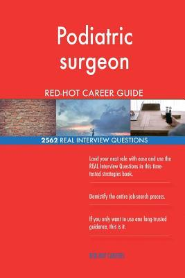 Podiatric surgeon RED-HOT Career Guide; 2562 REAL Interview Questions