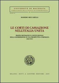 Le Corti di Cassazione nell'Italia unita. Profili sistematici e costituzionali della giurisdizione in una prospettiva comparata (1865-1923)