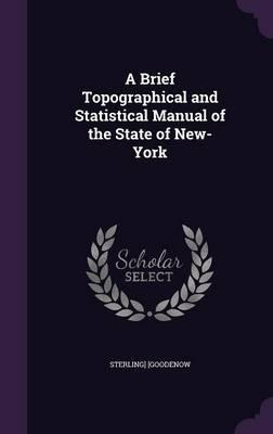 A Brief Topographical and Statistical Manual of the State of New-York