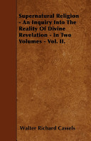 Supernatural Religion - An Inquiry Into the Reality of Divine Revelation - In Two Volumes -
