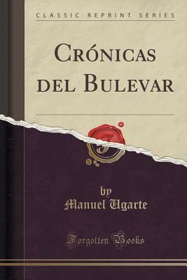 Crónicas del Bulevar (Classic Reprint)