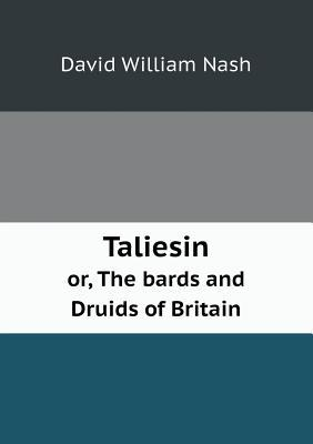 Taliesin Or, the Bards and Druids of Britain