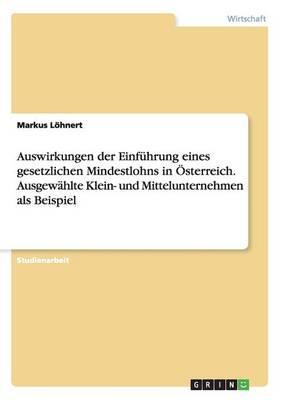 Auswirkungen der Einführung eines gesetzlichen Mindestlohns in Österreich. Ausgewählte Klein- und Mittelunternehmen als Beispiel