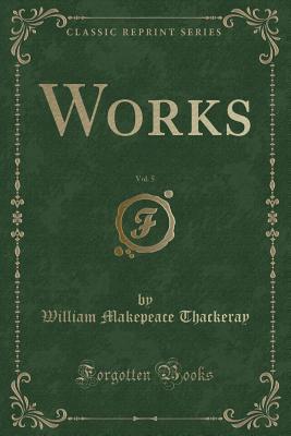 Works, Vol. 5 (Classic Reprint)